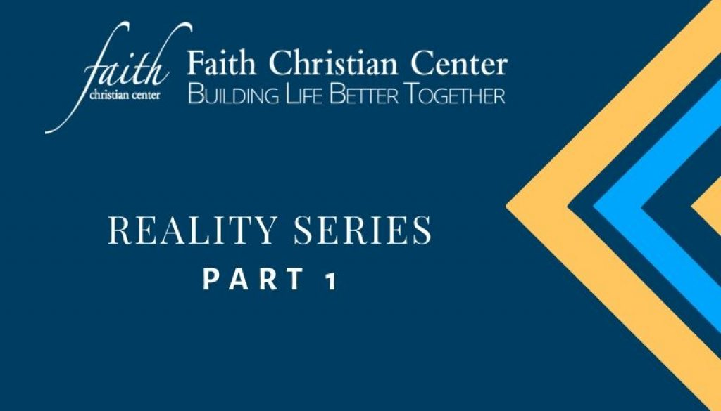 Reality Series Part 1-faith christian center (1)