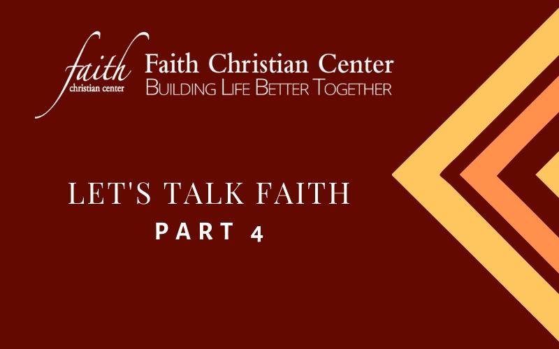 Let's Talk Faith Part 4